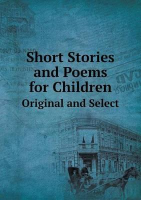 Short Stories and Poems for Children Original and Select