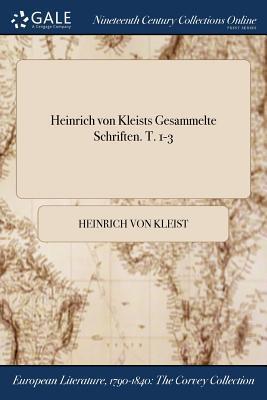 Heinrich Von Kleists Gesammelte Schriften. T. 1-3