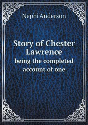 Story of Chester Lawrence Being the Completed Account of One