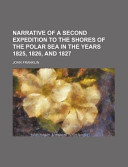 Narrative of a Second Expedition to the Shores of the Polar Sea in the Years 1825, 1826, and 1827