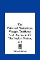 The Principal Navigations, Voyages, Traffiques and Discoverithe Principal Navigations, Voyages, Traffiques and Discoveries of the English Nation, V. 4 Es of the English Nation, V. 4