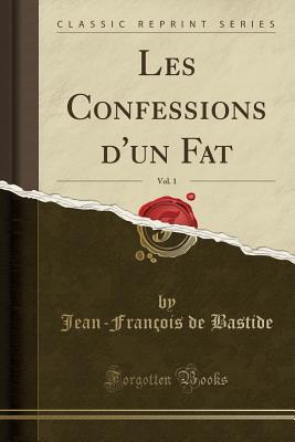 Les Confessions d'un Fat, Vol. 1 (Classic Reprint)