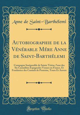 Autobiographie de la Vénérable Mére Anne de Saint-Barthélemi
