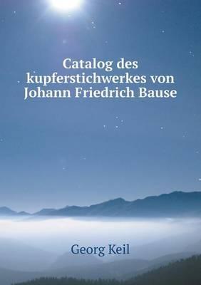 Catalog Des Kupferstichwerkes Von Johann Friedrich Bause
