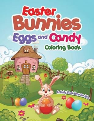 Easter Bunnies, Eggs and Candy Coloring Book