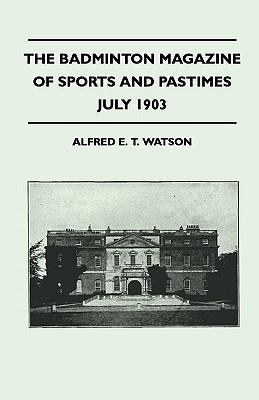 The Badminton Magazine Of Sports And Pastimes - July 1903 - Containing Chapters On