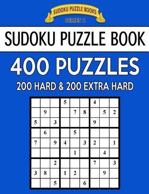 Sudoku Puzzle Book, 400 Puzzles, 200 HARD and 200 Extra EXTRA HARD