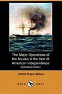 The Major Operations of the Navies in the War of American Independence (Illustrated Edition) (Dodo Press)