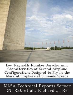 Low Reynolds Number Aerodynamic Characteristics of Several Airplane Configurations Designed to Fly in the Mars Atmosphere at Subsonic Speeds