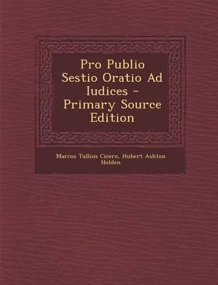Pro Publio Sestio Oratio Ad Iudices - Primary Source Edition