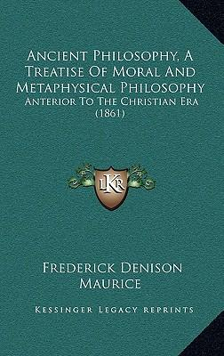 Ancient Philosophy, a Treatise of Moral and Metaphysical Philosophy