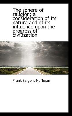 The Sphere of Religion; A Consideration of Its Nature and of Its Influence Upon the Progress of CIVI