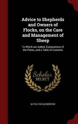 Advice to Shepherds and Owners of Flocks, on the Care and Management of Sheep
