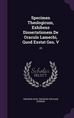 Specimen Theologicum, Exhibens Dissertationem de Oraculo Lamechi, Quod Exstat Gen. V