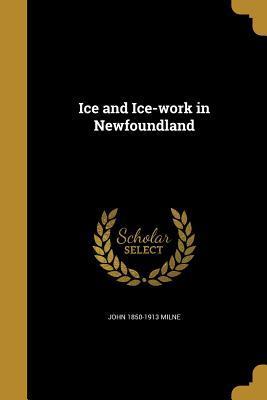 ICE & ICE-WORK IN NEWFOUNDLAND