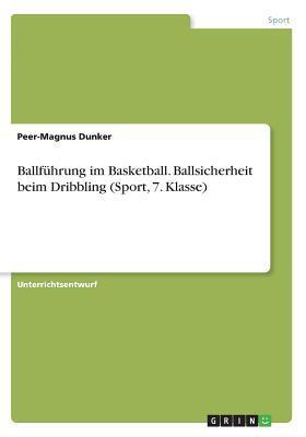 Ballführung im Basketball. Ballsicherheit beim Dribbling (Sport, 7. Klasse)