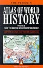 The Penguin Atlas of World History: From the French Revolution to the Present v.2