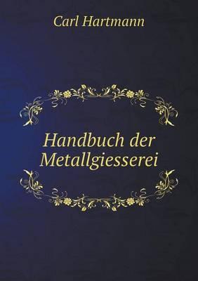 Handbuch Der Metallgiesserei