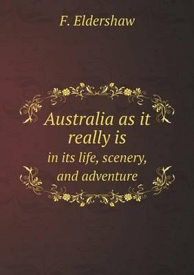 Australia as It Really Is in Its Life, Scenery, and Adventure