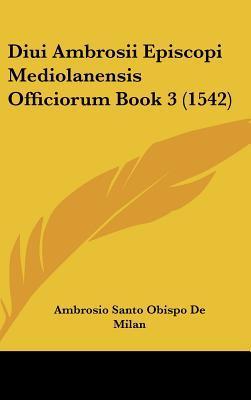 Diui Ambrosii Episcopi Mediolanensis Officiorum Book 3 (1542)