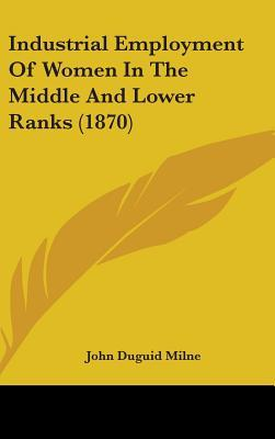 Industrial Employment of Women in the Middle and Lower Ranks (1870)