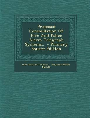 Proposed Consolidation of Fire and Police Alarm Telegraph Systems...