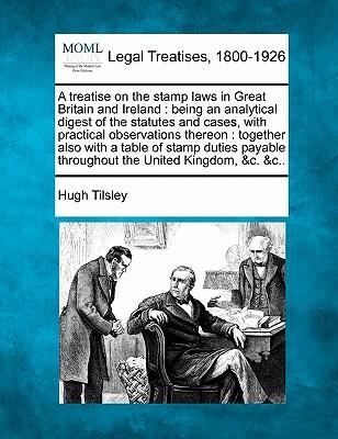 A Treatise on the Stamp Laws in Great Britain and Ireland