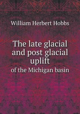 The Late Glacial and Post Glacial Uplift of the Michigan Basin