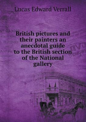 British Pictures and Their Painters an Anecdotal Guide to the British Section of the National Gallery