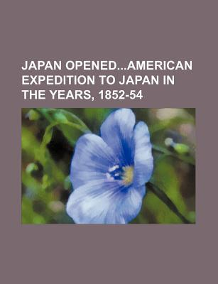 Japan Openedamerican Expedition to Japan in the Years, 1852-54