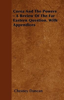 Corea And The Powers - A Review Of The Far Eastern Question. With Appendices