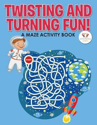 Twisting and Turning Fun! A Maze Activity Book