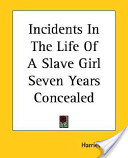 Incidents In The Life Of A Slave Girl Seven Years Concealed