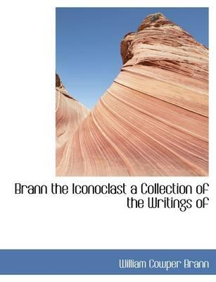 Brann the Iconoclast a Collection of the Writings of