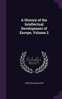A History of the Intellectual Development of Europe; Volume 2