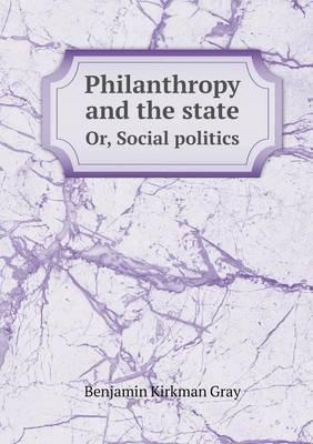 Philanthropy and the State Or, Social Politics