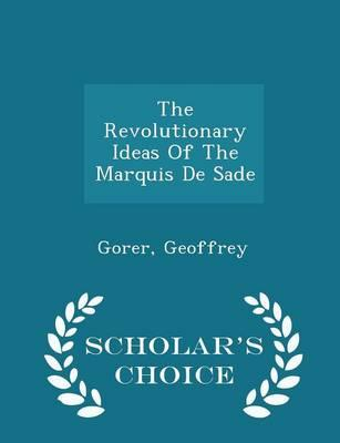 The Revolutionary Ideas of the Marquis de Sade - Scholar's Choice Edition