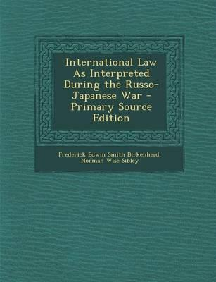 International Law as Interpreted During the Russo-Japanese War - Primary Source Edition