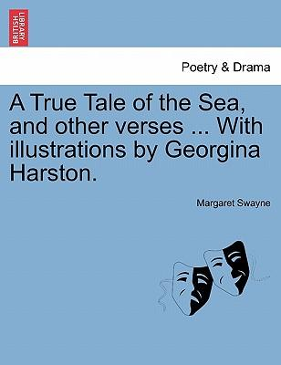 A True Tale of the Sea, and other verses ... With illustrations by Georgina Harston.