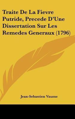 Traite de La Fievre Putride, Precede D'Une Dissertation Sur Les Remedes Generaux (1796)