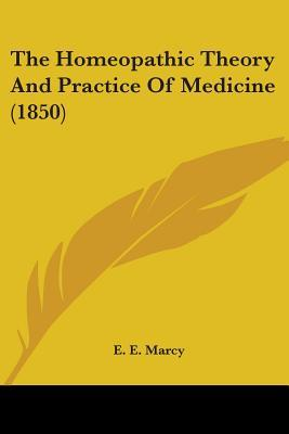 The Homeopathic Theory And Practice Of Medicine