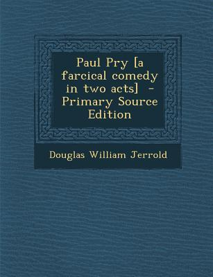 Paul Pry [A Farcical Comedy in Two Acts]