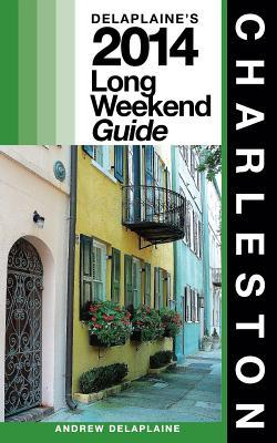 The Delaplaine's 2014 Long Weekend Guide Charleston