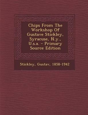 Chips from the Workshop of Gustave Stickley, Syracuse, N.Y., U.S.A.