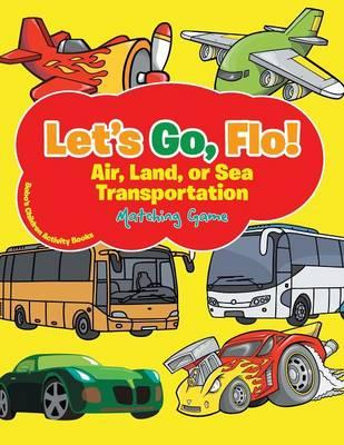 Let's Go, Flo! Air, Land, or Sea Transportation Matching Game