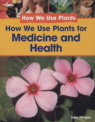 How We Use Plants for Medicine and Health