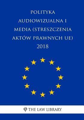 Polityka audiowizualna i media (Streszczenia aktów prawnych UE) 2018
