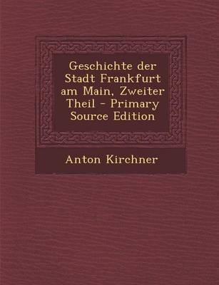 Geschichte Der Stadt Frankfurt Am Main, Zweiter Theil - Primary Source Edition