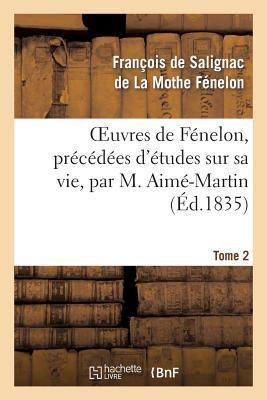 Oeuvres de Fenelon, Precedees d'Études Sur Sa Vie, par M. Aime-Martin. Tome 2