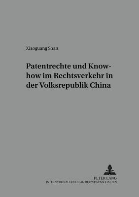 Patentrechte und Know-how im Rechtsverkehr in der Volksrepublik China